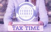 Writing Note Showing Tax Time. Business Photo Showcasing Compulsory Contribution State Revenue Levie poster
