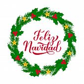 Feliz Navidad Calligraphy Hand Lettering With Wreath Of Fir Tree Branches. Merry Christmas Typograph poster