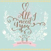 All I need is you. Vintage romantic card made of cute flowers. Stylish background in popular blue co