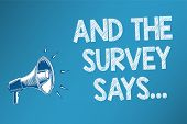 Conceptual Hand Writing Showing And The Survey Says.... Business Photo Text Doing Poll And Bring The poster