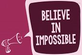 Word Writing Text Believe In Impossible. Business Concept For You Can Do It Everything Is Possible W poster