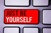 Word Writing Text Just Be Yourself. Business Concept For Self Attitude Confidence True Confident Hon poster