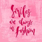 Smiles Are Always In Fashion. Funny Handwritten Lettering Quote About Girls Beauty For Apparel, Post poster