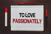 Handwriting Text Writing To Love Passionately. Concept Meaning Strong Feeling For Someone Or Somethi poster