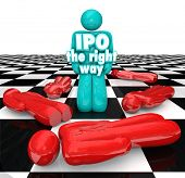 IPO the Right Way 3d words on an entrepreneur standing as a successful business person selling shares of his company in an initial public offering