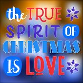 True Spirit Of Christmas Is Love Christmas Quote poster