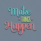 'make Things Happen