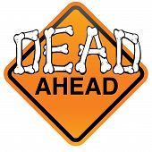 stock photo of grateful dead  - Warning sign exclaims Dead Ahead - JPG