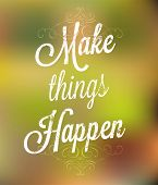 Make Things happen. Schriftzug. Vintage Background with typografische Gestaltung.