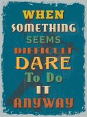 stock photo of daring  - Retro Vintage Motivational Quote Poster - JPG