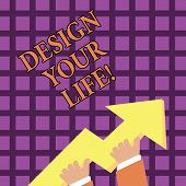 Text Sign Showing Design Your Life. Conceptual Photo Set Plans Life Goals Dreams Take Control To Do  poster