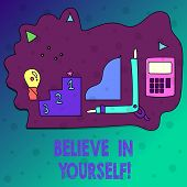 Conceptual Hand Writing Showing Believe In Yourself. Business Photo Text Determination Positivity Co poster