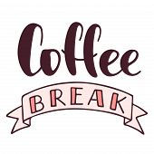Coffee Break Hand Drawn Vector Lettering With Ribbon. Isolated Sign For Break And Pause Without Back poster