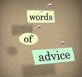 Words of Advice pinned to a bulletin board to illustrate advice, tips or suggestions to help and aid you in meeting your goal and achieving success
