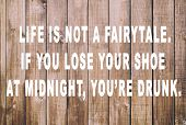 Funny Inspirational And Motivational Quotes - Life Is Not A Fairytale. If You Lose Your Shoe At Midn poster