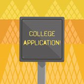 Writing Note Showing College Application. Business Photo Showcasing Individuals Apply To Gain Entry  poster