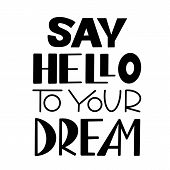 Say Hello To Your Dream. Motivational Print. Inspirational Phrase. Encouraging Quote For Card, Mug,  poster