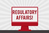 Handwriting Text Regulatory Affairs. Concept Meaning The Desire Of Governments To Protect Public Hea poster