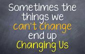 Things we can't Change can Change us